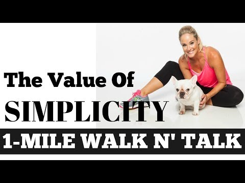 1 Mile Walk and Talk: The Value of Simplicity - Walk at Home Inspiration