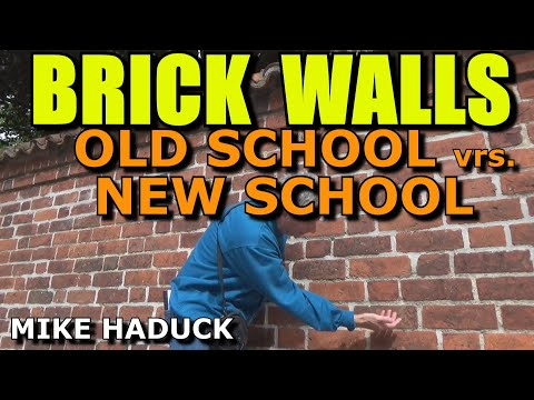 Building Brick Walls (Old School vrs. New School) Mike Haduck