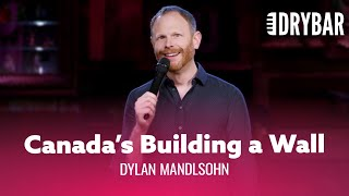 Canada Is Building A Wall. Dylan Mandlsohn - Full Special