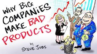 Why Big Companies Make Bad Products - Steve Jobs