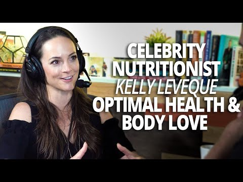 The Science of Hunger, Optimal Health and Body Love with Celebrity Nutritionist Kelly LeVeque