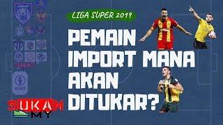 Pemain Import Yang Mungkin Diganti Mei 2019 (perpindahan Kedua Liga Super)