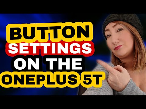 Button Settings Runthrough On The OnePlus 5T