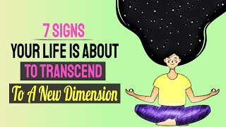 7 Unmistakable Signs Your Life Is About To Transcend To A New Dimension