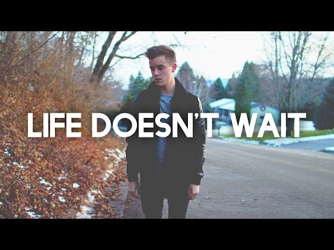 Life Doesn't Wait