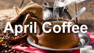 April Coffee Jazz - Warm Jazz Piano and Saxophone Music to Relax