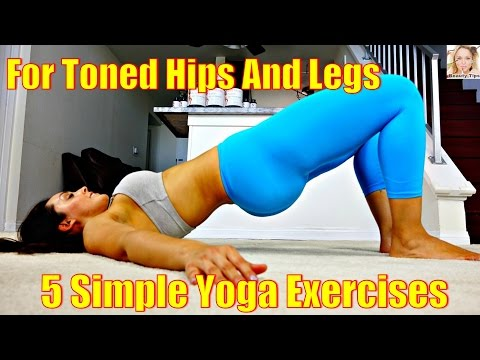 5 Simple Yoga Exercises For Perfectly Toned Hips And Legs