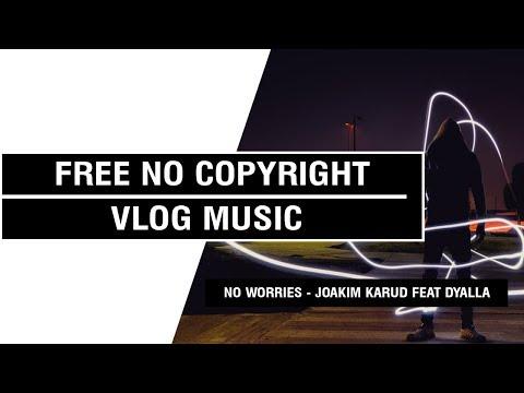 No Worries - Joakim Karud   feat  Dyalla  [ Non Copyrighted Vlog Music ] ⚡🎧🔥