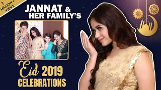 Jannat Zubair Rahmani Celebrates Eid 2019 With Her Family | India Forums
