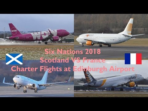 Six Nations 2018 Scotland Vs France | Rugby Charter Flights & Movements at Edinburgh Airport