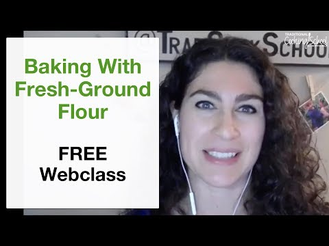 Baking With Fresh Ground Flour Webclass