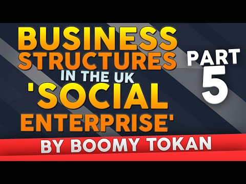 Business Structures in The UK  'Social Enterprise' -- Part 5 -- A Business Structure  Boomy Tokan