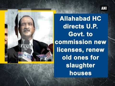 Allahabad HC directs U.P. Govt. to commission new licenses, renew old ones for slaughter houses