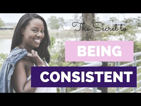 How to Be Consistent - 3 Steps to Get Things Done