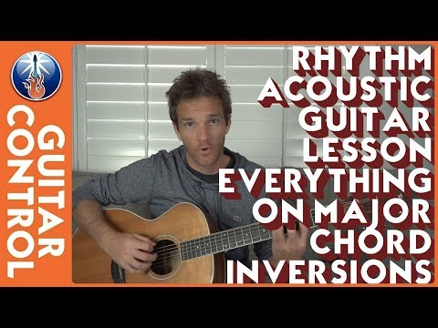 Rhythm Acoustic Guitar Lesson - Everything on Major Chord Inversions