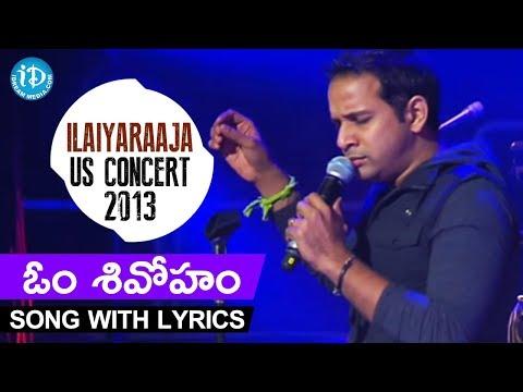 Om Sivoham Song With Lyrics    Karthik    Ilaiyaraaja US Concert 2013