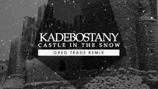 KADEBOSTANY - Castle in the Snow ( GREG TRADE REMIX )