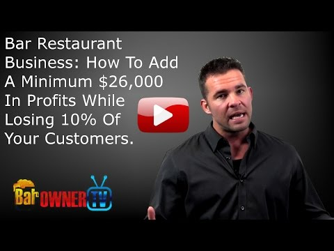 Bar Restaurant Business: How To Add A Minimum $26,000 In Profits While Losing 10% Of Your Customers.
