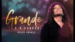 GRANDE É O SENHOR   Nívea Soares (Clipe Oficial)