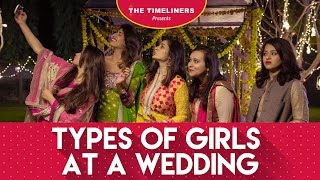 Types Of Girls At A Wedding | The Timeliners