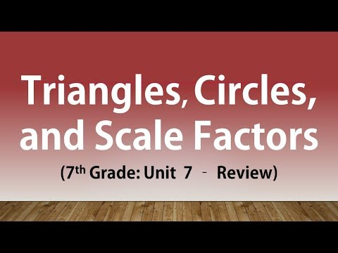 Triangles, Circles, and Scale Factors (7th Grade Unit 7 Review)