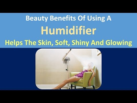 Beauty Benefits Of Using A Humidifier | Helps Make The Skin, Soft, Shiny And Glowing