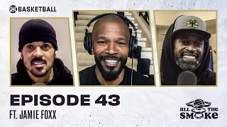 Jamie Foxx | Ep 43 | ALL THE SMOKE Full Episode | #StayHome with SHOWTIME Basketball