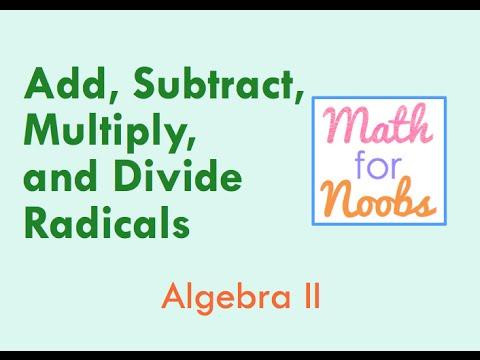 Algebra II - Adding, Subtracting, Multiplying, and Dividing Radicals