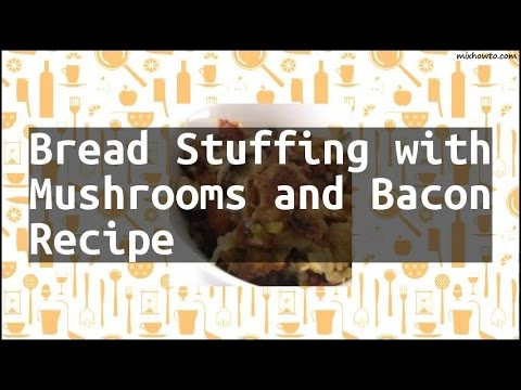 Recipe Bread Stuffing with Mushrooms and Bacon Recipe
