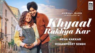 KHYAAL RAKHYA KAR - Neha Kakkar ft. RohanPreet Singh | Anshul Garg | Babbu | Rajat Nagpal |