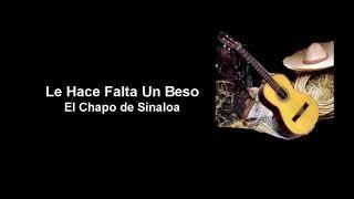 Le Hace Falta Un Beso - El Chapo de Sinaloa (Letra)
