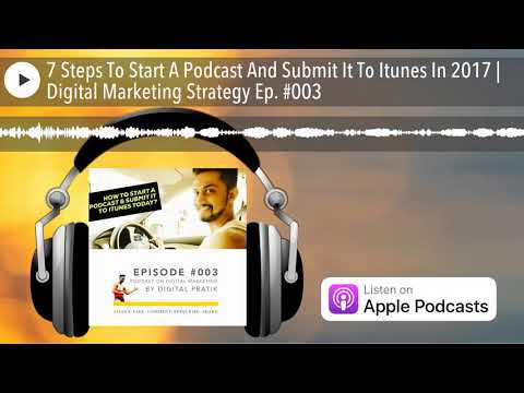 7 Steps To Start A Podcast And Submit It To Itunes In 2017 | Digital Marketing Strategy Ep. #003