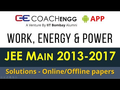 JEE Main Problems   Work, Energy and Power   2013 to 2017   Chapterwise Solutions by Rohit Dahiya