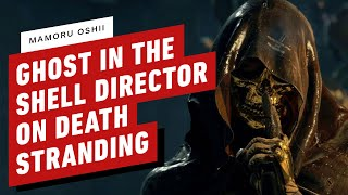 Ghost in the Shell Director (Mamoru Oshii) on Death Stranding