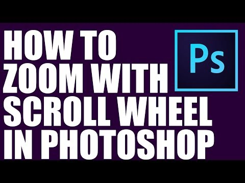 HOW TO ZOOM WITH SCROLL WHEEL IN PHOTOSHOP