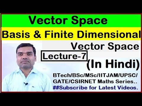 Vector Space - Concept of Basis, Finite dimensional Vector Space in Hindi(Lecture 7)i
