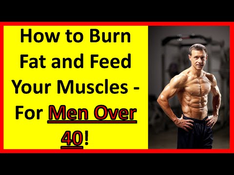 How to Burn Fat and Feed Your Muscles - For Men Over 40! | Men Over 50