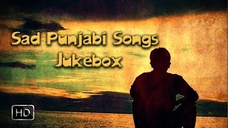 Heart Breaking Punjabi Sad Songs  ● Video Jukebox ● Top 10 Punjabi Sad Songs 2016