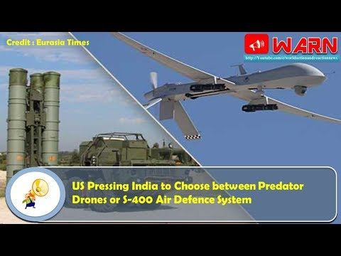 US Pressing India to Choose between Predator Drones or S-400 Air Defence System