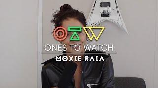 Moxie Raia | Ones to Watch Presents