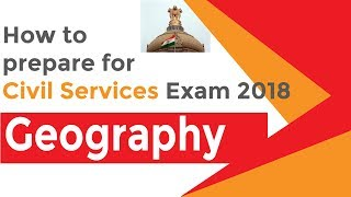How to Prepare for Civil Services Exam 2018 | Geography