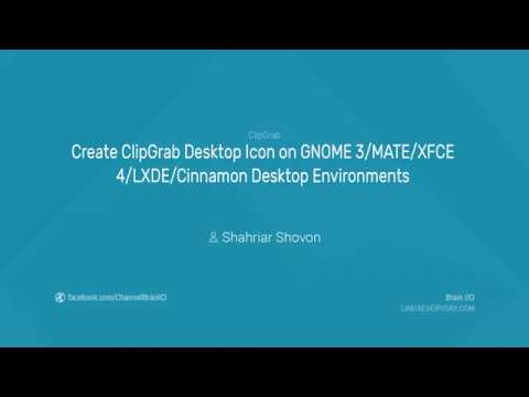 04. Create ClipGrab Desktop Icon on GNOME 3/MATE/XFCE 4/LXDE/Cinnamon Desktop Environments