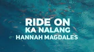 Hannah Magdales - Ride On Ka Nalang [Official Music Video]