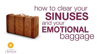 How To Clear Your Sinuses Emotional Baggage John Douillard S Lifespa