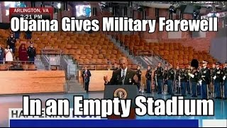 "Obama Gives Military Farewell In an Empty Stadium ""lots of empty chairs"""