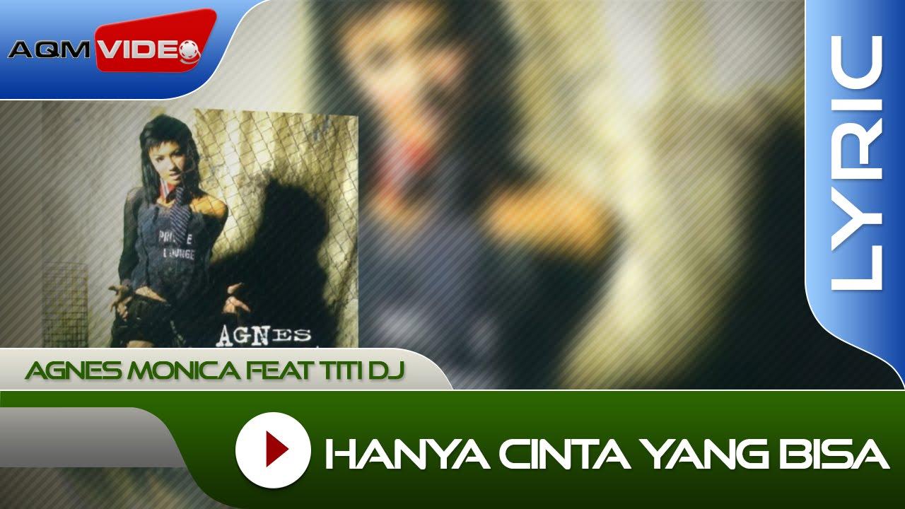 Agnes Monica - Hanya Cinta Yang Bisa (feat. Titi DJ)