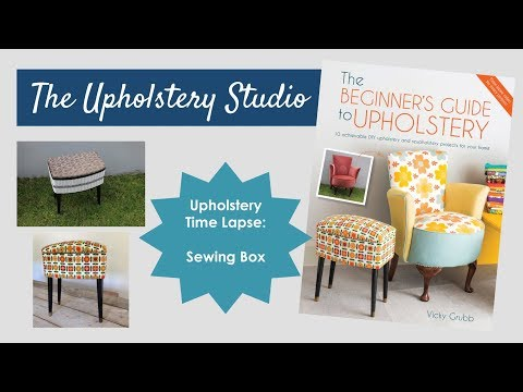 Upholstery Time Lapse - How to Upholster a Sewing Box