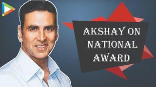 Kursi ukhaad ke phaad dunga jab National Award aa jaayega - Akshay Kumar
