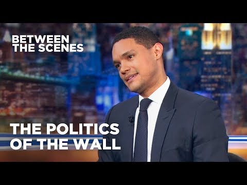 The Politics of the Wall - Between the Scenes | The Daily Show