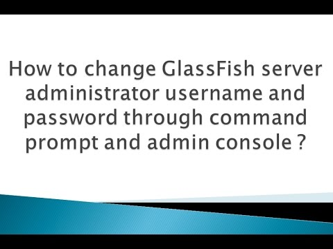 How to change GlassFish server admin username and password ?